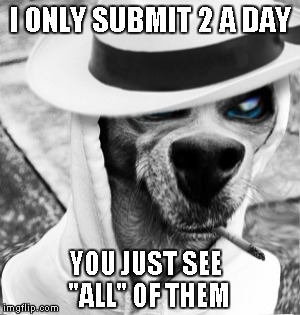 "I ONLY SUBMIT 2 A DAY YOU JUST SEE ""ALL"" OF THEM 