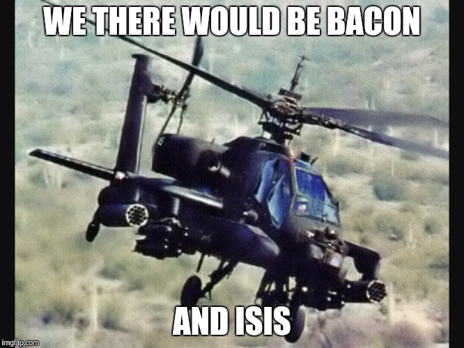 WE THERE WOULD BE BACON AND ISIS | made w/ Imgflip meme maker