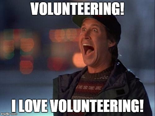 Christmas is coming | VOLUNTEERING! I LOVE VOLUNTEERING! | image tagged in christmas is coming | made w/ Imgflip meme maker