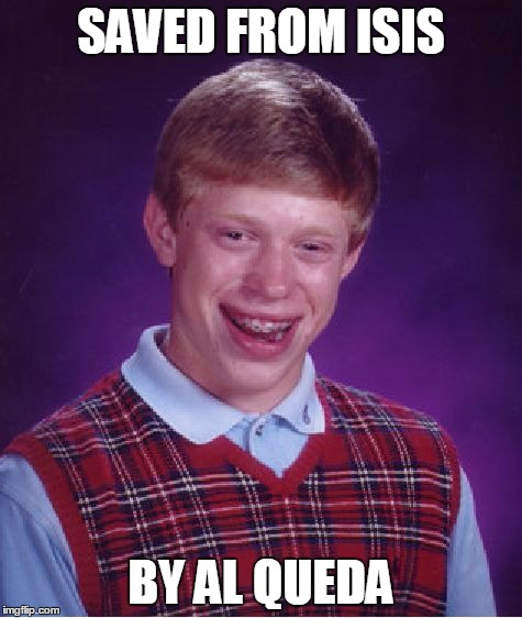 Bad Luck Brian Meme | SAVED FROM ISIS BY AL QUEDA | image tagged in memes,bad luck brian | made w/ Imgflip meme maker