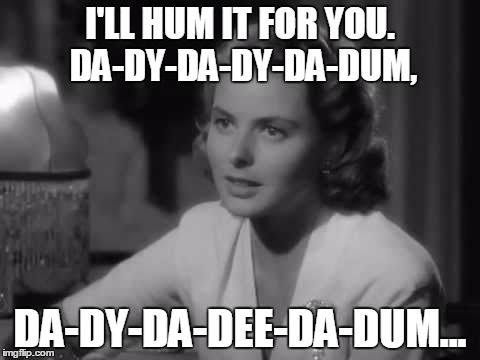 I'LL HUM IT FOR YOU. DA-DY-DA-DY-DA-DUM, DA-DY-DA-DEE-DA-DUM... | made w/ Imgflip meme maker