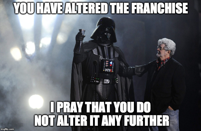 O.G. Darth Vader | YOU HAVE ALTERED THE FRANCHISE I PRAY THAT YOU DO NOT ALTER IT ANY FURTHER | image tagged in star wars,darth vader,george lucas,classic,funny | made w/ Imgflip meme maker