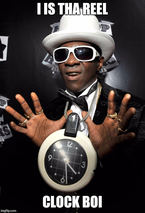 Original clock boy | I IS THA REEL CLOCK BOI | image tagged in flavor flav | made w/ Imgflip meme maker