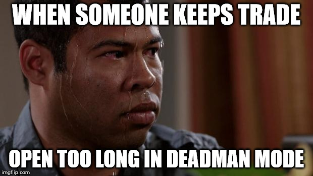 Key and peele | WHEN SOMEONE KEEPS TRADE OPEN TOO LONG IN DEADMAN MODE | image tagged in key and peele | made w/ Imgflip meme maker