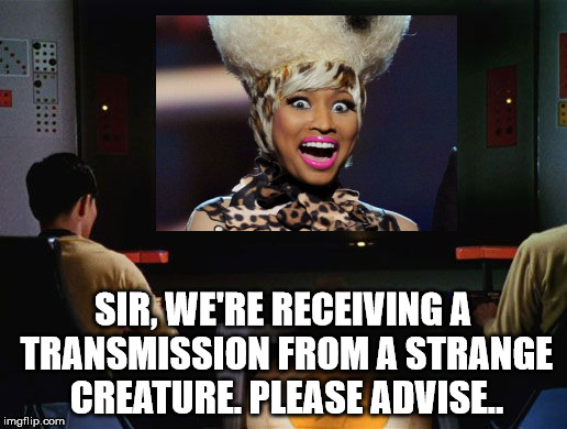 captain, full speed reverse thrusters | SIR, WE'RE RECEIVING A TRANSMISSION FROM A STRANGE CREATURE. PLEASE ADVISE.. | image tagged in star trek,minaj | made w/ Imgflip meme maker