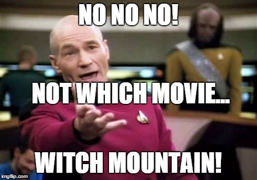 Picard Wtf Meme | NO NO NO! WITCH MOUNTAIN! NOT WHICH MOVIE... | image tagged in memes,picard wtf | made w/ Imgflip meme maker