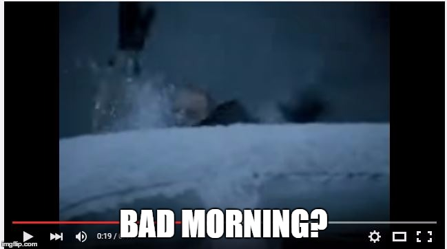 BAD MORNING? | image tagged in bad morning | made w/ Imgflip meme maker