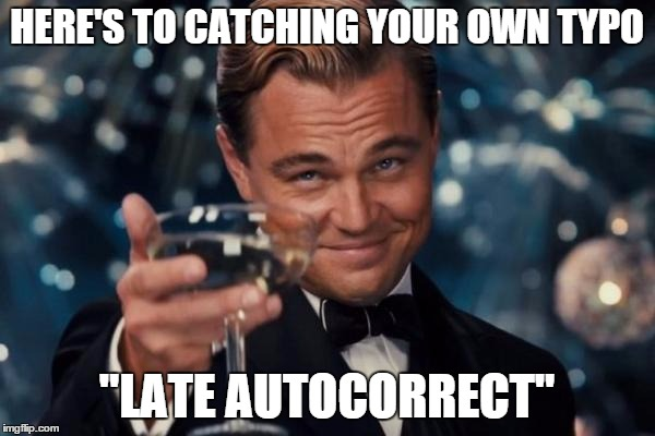"Leonardo Dicaprio Cheers Meme | HERE'S TO CATCHING YOUR OWN TYPO ""LATE AUTOCORRECT"" 