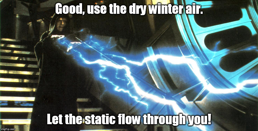 Seasonal Power | Good, use the dry winter air. Let the static flow through you! | image tagged in star wars,emperor palpatine,winter | made w/ Imgflip meme maker