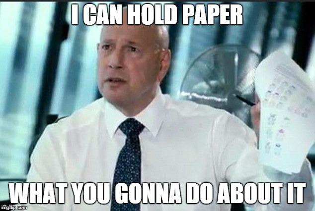 I Can Hold Paper What You Gonna Do About It | I CAN HOLD PAPER WHAT YOU GONNA DO ABOUT IT | image tagged in memes | made w/ Imgflip meme maker