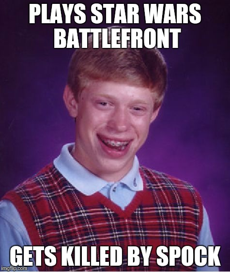 Bad Luck Brian Meme | PLAYS STAR WARS BATTLEFRONT GETS KILLED BY SPOCK | image tagged in memes,bad luck brian | made w/ Imgflip meme maker