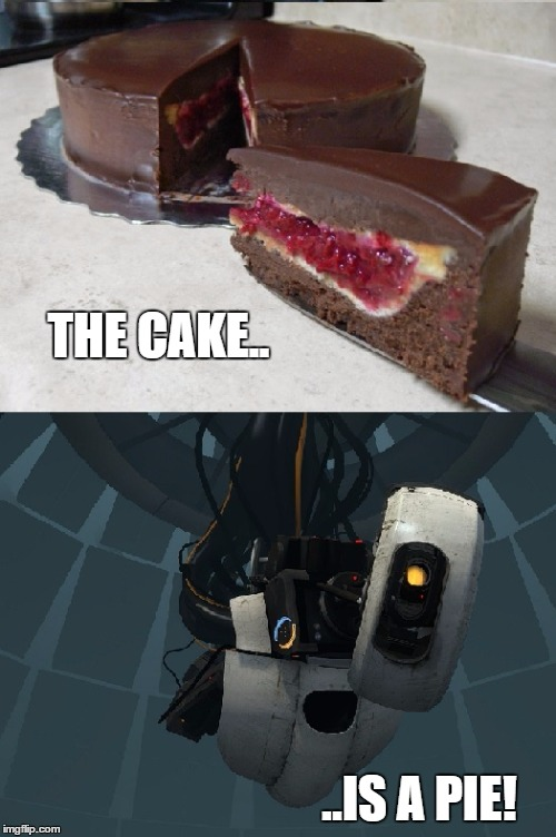 gladospie | THE CAKE.. ..IS A PIE! | image tagged in gladospie | made w/ Imgflip meme maker