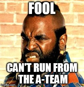 FOOL CAN'T RUN FROM THE A-TEAM | made w/ Imgflip meme maker