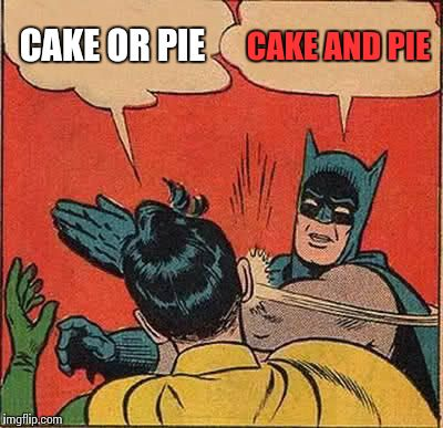 Batman Slapping Robin Meme | CAKE OR PIE CAKE AND PIE | image tagged in memes,batman slapping robin | made w/ Imgflip meme maker
