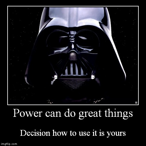 Power can do great things | Decision how to use it is yours | image tagged in funny,demotivationals | made w/ Imgflip demotivational maker