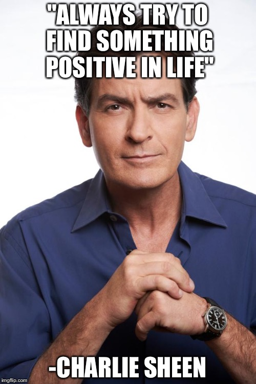 "Bad Luck Charlie | ""ALWAYS TRY TO FIND SOMETHING POSITIVE IN LIFE"" -CHARLIE SHEEN 