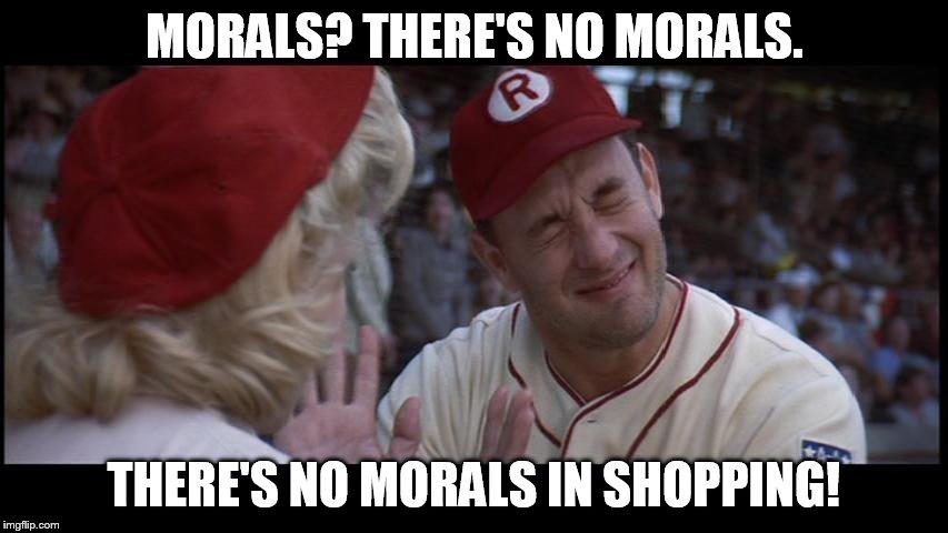MORALS? THERE'S NO MORALS. THERE'S NO MORALS IN SHOPPING! | made w/ Imgflip meme maker