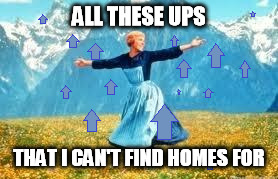 ALL THESE UPS THAT I CAN'T FIND HOMES FOR | made w/ Imgflip meme maker