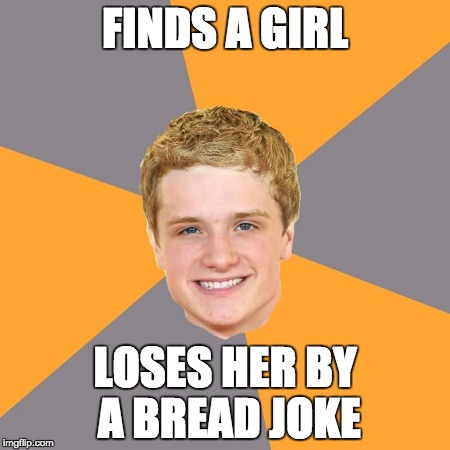 Advice Peeta | FINDS A GIRL LOSES HER BY A BREAD JOKE | image tagged in memes,advice peeta | made w/ Imgflip meme maker