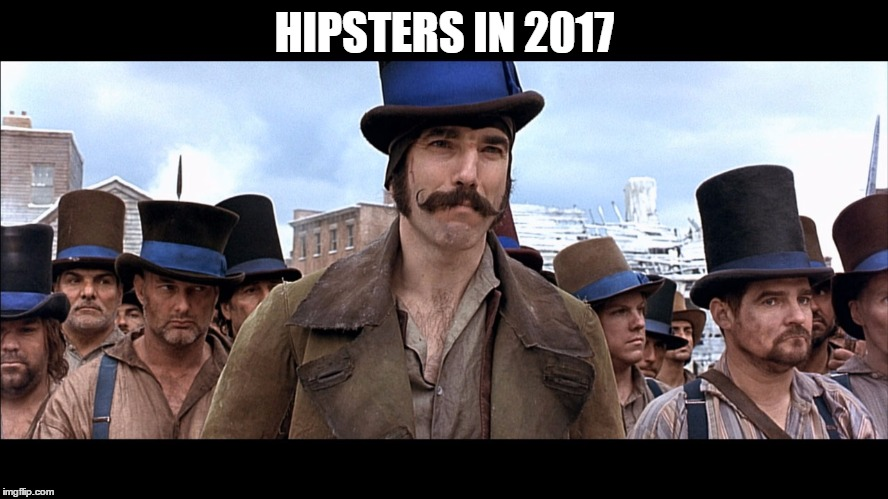 Hipsters in 2017 | HIPSTERS IN 2017 | image tagged in memes,funny,gangs of new york,hipsters | made w/ Imgflip meme maker