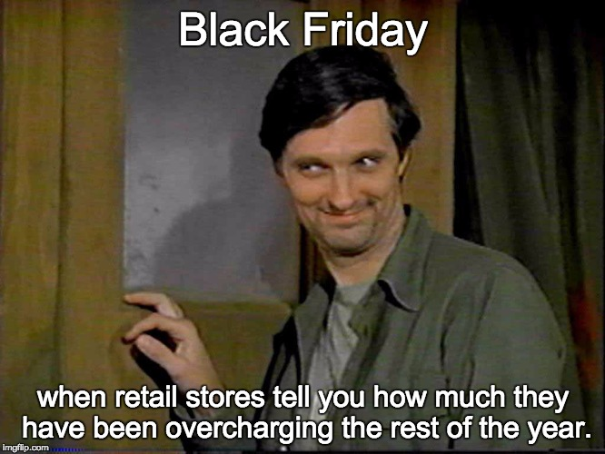 Hawkeye | Black Friday when retail stores tell you how much they have been overcharging the rest of the year. | image tagged in hawkeye | made w/ Imgflip meme maker