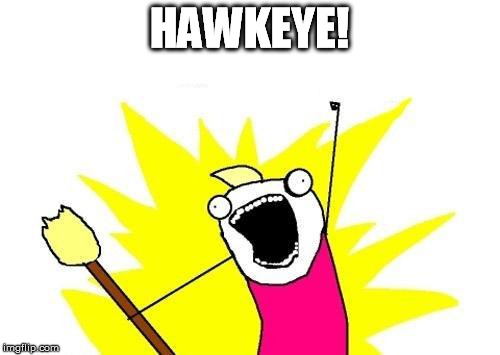 X All The Y Meme | HAWKEYE! | image tagged in memes,x all the y | made w/ Imgflip meme maker