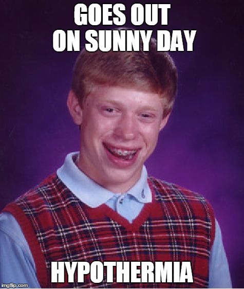 Bad Luck Brian Meme | GOES OUT ON SUNNY DAY HYPOTHERMIA | image tagged in memes,bad luck brian | made w/ Imgflip meme maker