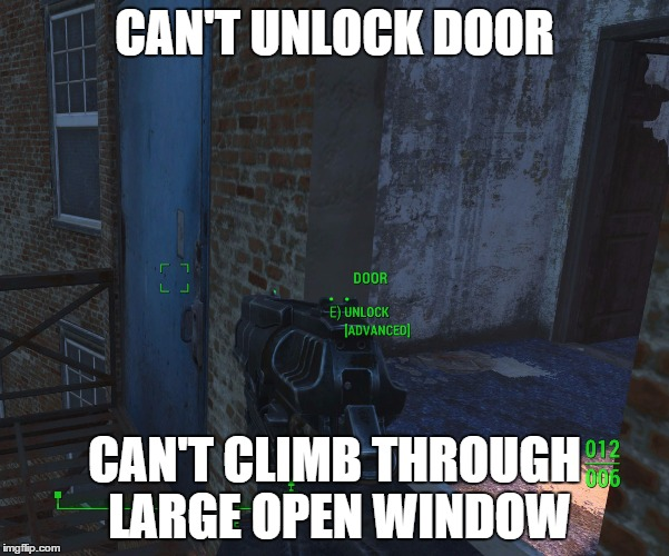 CAN'T UNLOCK DOOR CAN'T CLIMB THROUGH LARGE OPEN WINDOW | image tagged in gaming | made w/ Imgflip meme maker