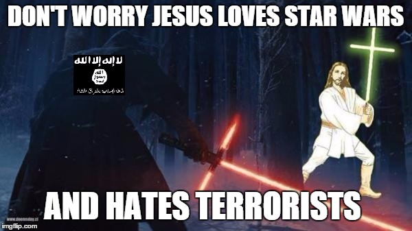 DON'T WORRY JESUS LOVES STAR WARS AND HATES TERRORISTS | made w/ Imgflip meme maker