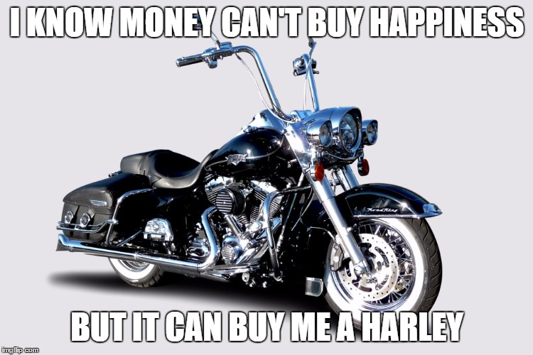 image tagged in harley davidson money memes road king money can t