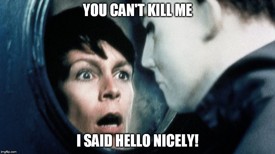 YOU CAN'T KILL ME I SAID HELLO NICELY! | made w/ Imgflip meme maker