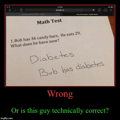 Wrong | Or is this guy technically correct? | image tagged in funny,demotivationals | made w/ Imgflip demotivational maker