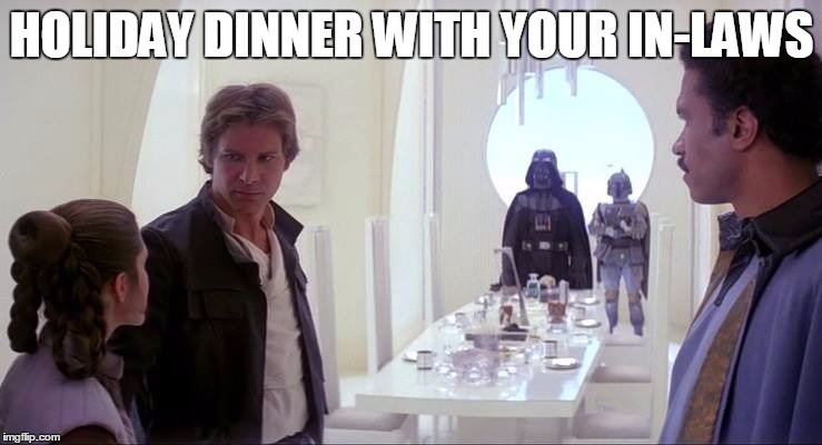Empire | HOLIDAY DINNER WITH YOUR IN-LAWS | image tagged in empire | made w/ Imgflip meme maker