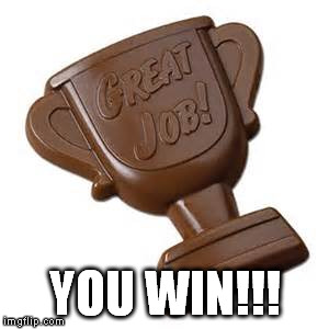 YOU WIN!!! | image tagged in chocotrophy | made w/ Imgflip meme maker