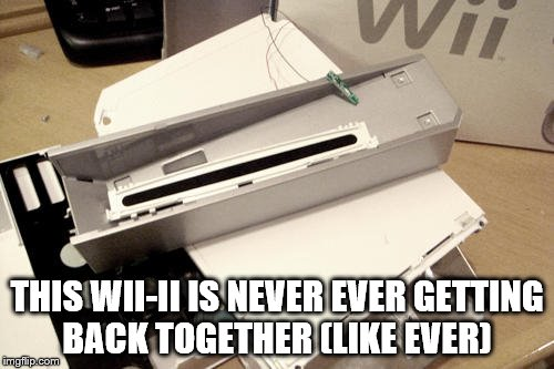 This song will be in your head for the rest of the day now...sorry about that | THIS WII-II IS NEVER EVER GETTING BACK TOGETHER (LIKE EVER) | image tagged in broken wii,taylor swift,wii,nintendo | made w/ Imgflip meme maker