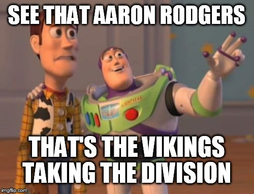 X, X Everywhere Meme | SEE THAT AARON RODGERS THAT'S THE VIKINGS TAKING THE DIVISION | image tagged in memes,x x everywhere | made w/ Imgflip meme maker