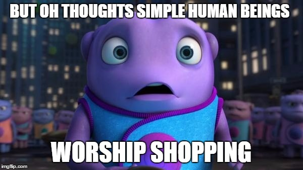 BUT OH THOUGHTS SIMPLE HUMAN BEINGS WORSHIP SHOPPING | image tagged in oh | made w/ Imgflip meme maker