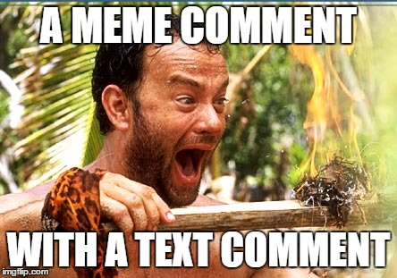 A MEME COMMENT WITH A TEXT COMMENT | made w/ Imgflip meme maker