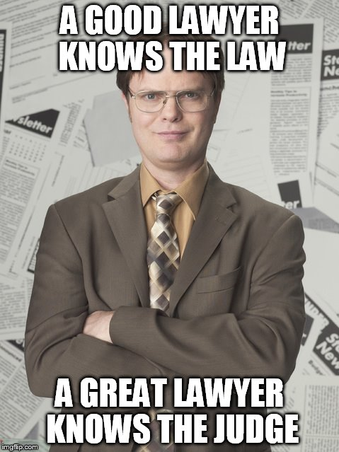 Dwight Schrute 2 | A GOOD LAWYER KNOWS THE LAW A GREAT LAWYER KNOWS THE JUDGE | image tagged in memes,dwight schrute 2 | made w/ Imgflip meme maker