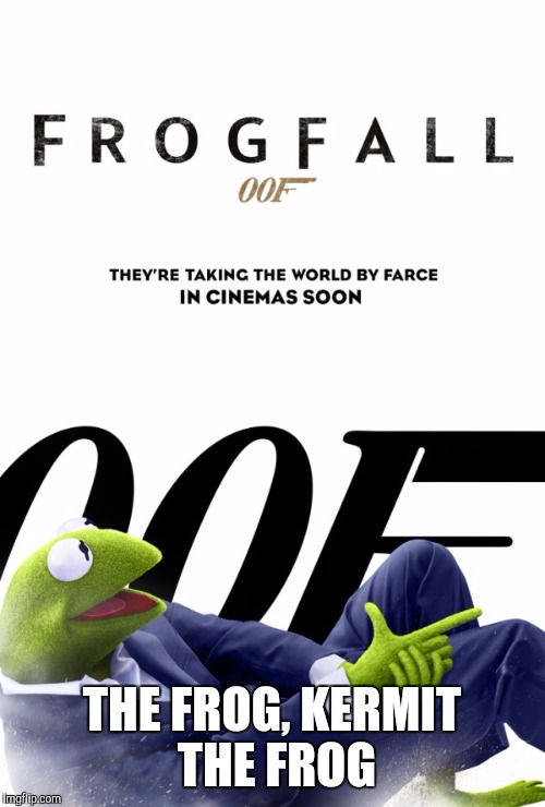 Kermit 007 | THE FROG, KERMIT THE FROG | image tagged in kermit the frog,james bond,sean connery  kermit | made w/ Imgflip meme maker