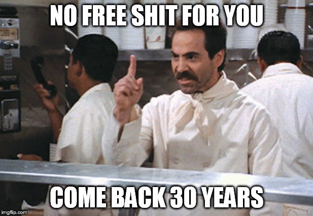 NO FREE SHIT FOR YOU COME BACK 30 YEARS | made w/ Imgflip meme maker