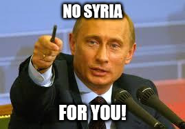 Pointing Putin | NO SYRIA FOR YOU! | image tagged in pointing putin | made w/ Imgflip meme maker