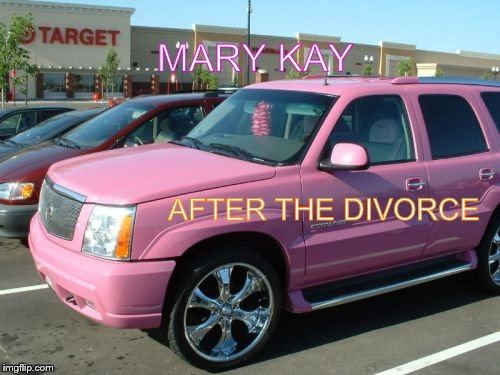 Pink Escalade | MARY KAY AFTER THE DIVORCE | image tagged in memes,pink escalade | made w/ Imgflip meme maker