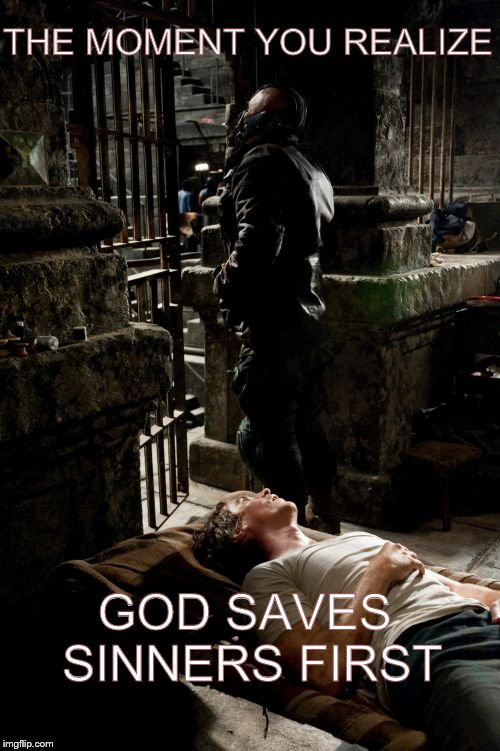 BANE AND BRUCE | THE MOMENT YOU REALIZE GOD SAVES SINNERS FIRST | image tagged in memes,bane and bruce | made w/ Imgflip meme maker