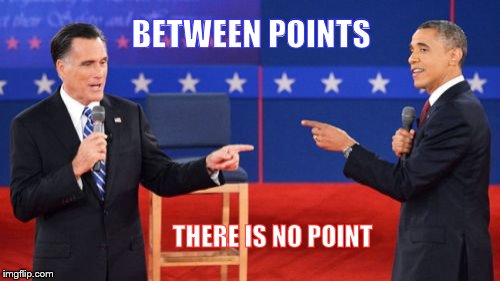 Obama Romney Pointing | BETWEEN POINTS THERE IS NO POINT | image tagged in memes,obama romney pointing | made w/ Imgflip meme maker