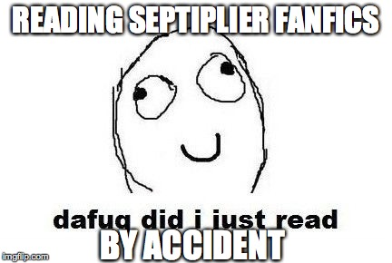 I don't know how it happened | READING SEPTIPLIER FANFICS BY ACCIDENT | image tagged in memes,dafuq did i just read,septiplier | made w/ Imgflip meme maker