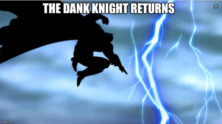 THE DANK KNIGHT RETURNS | made w/ Imgflip meme maker