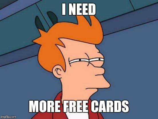 Futurama Fry Meme | I NEED MORE FREE CARDS | image tagged in memes,futurama fry | made w/ Imgflip meme maker