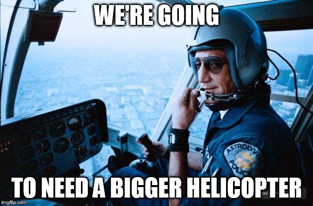 WE'RE GOING TO NEED A BIGGER HELICOPTER | made w/ Imgflip meme maker