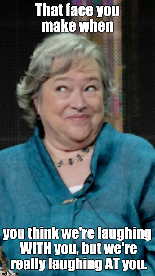 uw6xg that face you make kathy bates imgflip